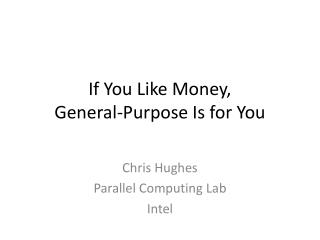 If You Like Money, General-Purpose  I s for You