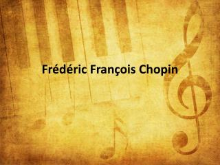 Fr�d�ric Fran�ois Chopin