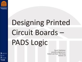 Designing Printed Circuit Boards – PADS Logic