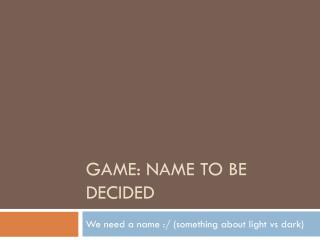 Game: Name to be decided