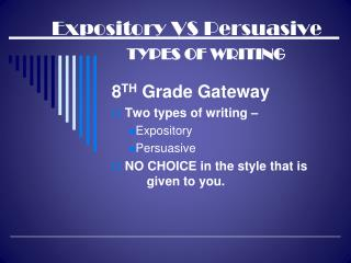 Expository VS Persuasive TYPES OF WRITING