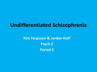Undifferentiated Schizophrenia