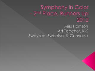 Symphony in Color  - 2 nd  Place, Runners Up  2012