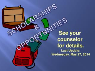 See your  counselor  for details. Last Update: Wednesday, May  27,  2014