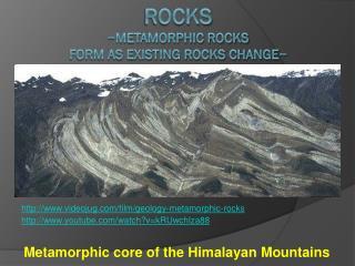Rocks ~metamorphic rocks  form as existing rocks change~