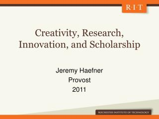Creativity, Research, Innovation, and Scholarship