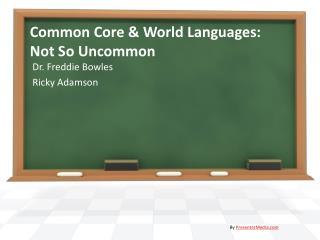 Common Core & World Languages:   Not  So Uncommon