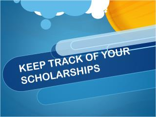 KEEP TRACK OF YOUR SCHOLARSHIPS