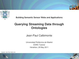 Building  Semantic Sensor Webs  and Applications Querying  Streaming Data  through  Ontologies