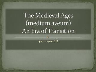 The Medieval Ages (medium aveum) An Era of Transition