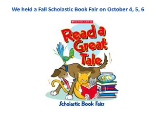 We held a Fall Scholastic Book Fair on October 4, 5, 6