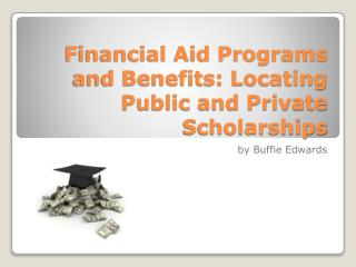 Financial Aid Programs and Benefits: Locating Public and Private Scholarships