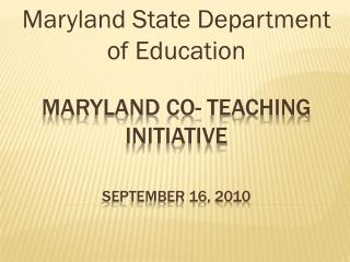 Maryland Co- Teaching Initiative September 16, 2010