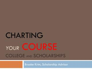 Charting your  Course college  and  scholarships