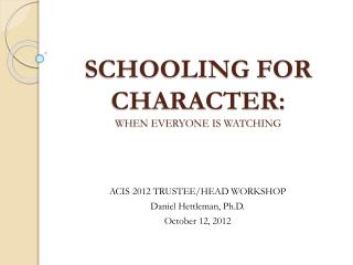 SCHOOLING FOR CHARACTER: WHEN EVERYONE IS WATCHING