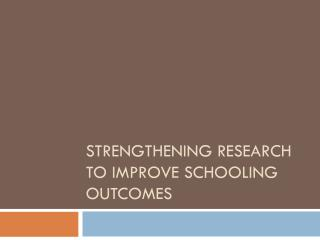 Strengthening Research to Improve Schooling Outcomes