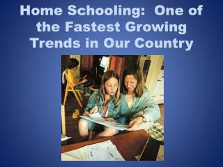 Home Schooling:  One of the Fastest Growing Trends in Our Country