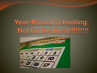 Year-Round Schooling: Not for the Best!!!!!!!!!