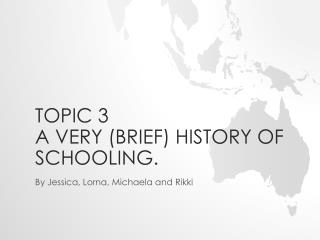 Topic 3 A very (brief) History of Schooling.