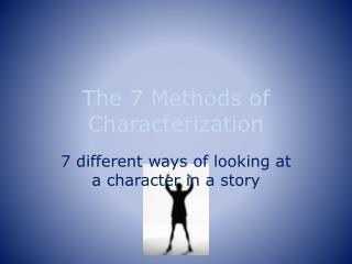 The  7  Methods of Characterization