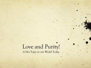 Love and Purity!