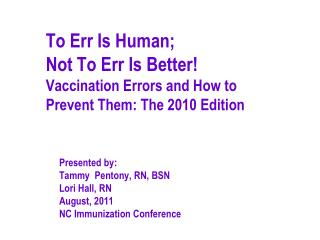 To Err Is Human;  Not To Err Is Better Vaccination Errors and How to  Prevent Them: The 2010 Edition