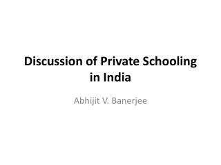 Discussion of  Private Schooling in India