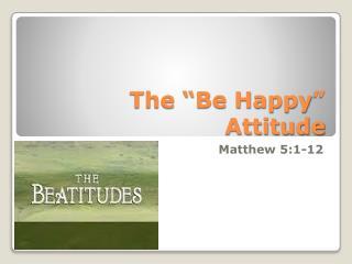 The �Be Happy � Attitude