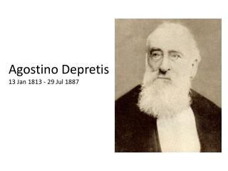 Agostino  Depretis 13 Jan 1813 - 29 Jul 1887