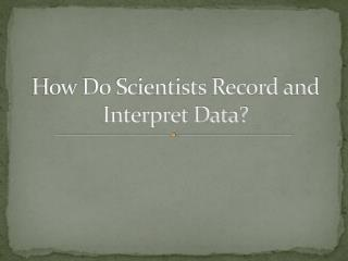How Do Scientists Record and Interpret Data?