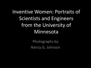 Inventive Women: Portraits of Scientists and Engineers from the University of Minnesota