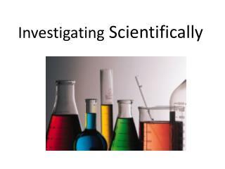 Investigating  Scientifically