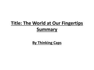 Title: The World at Our Fingertips  Summary