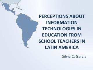 PERCEPTIONS ABOUT INFORMATION TECHNOLOGIES IN EDUCATION FROM SCHOOL TEACHERS IN LATIN AMERICA