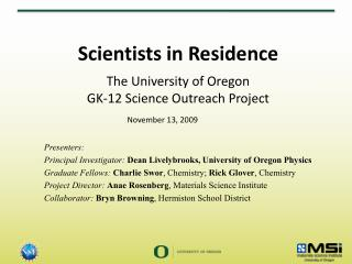 Scientists in Residence The University of Oregon  GK- 12 Science Outreach Project