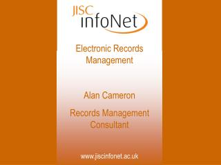Electronic Records Management  Alan Cameron Records Management Consultant