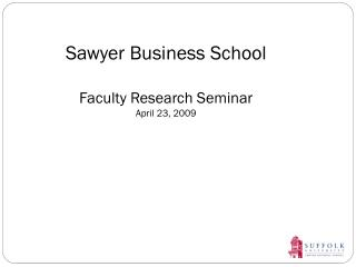 Sawyer Business School Faculty Research Seminar April 23, 2009
