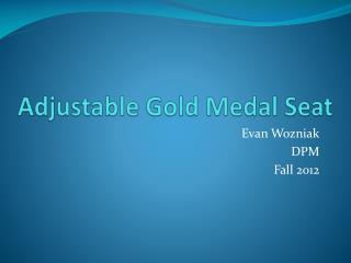 Adjustable Gold Medal Seat
