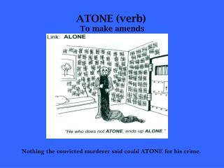 ATONE (verb)  To make amends