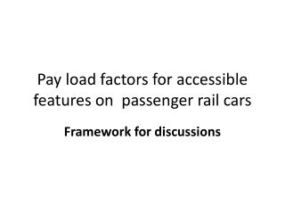 Pay load factors for accessible features on  passenger rail cars