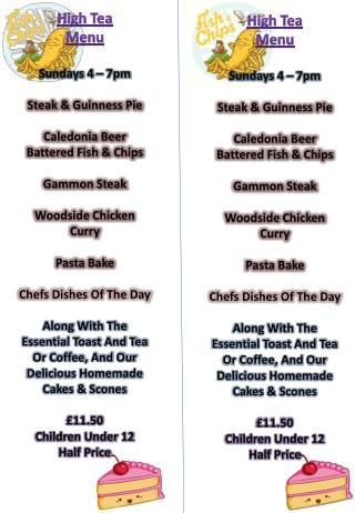 High Tea  Menu Sundays 4 – 7pm Steak & Guinness Pie  Caledonia Beer Battered Fish & Chips