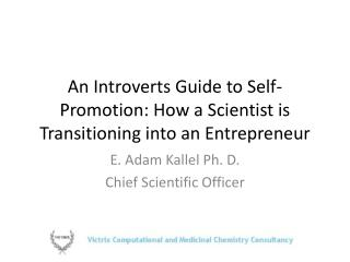An Introverts Guide to Self-Promotion: How a Scientist is Transitioning into an Entrepreneur