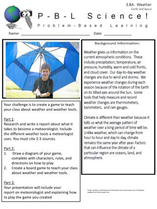 Your challenge is to create a game to teach your class about weather and weather tools. Part 1 :