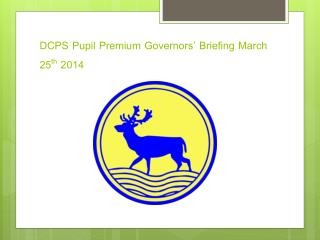 DCPS Pupil Premium Governors� Briefing March 25 th  2014
