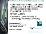CONSTRUCTION IT ALLIANCE CITA: ADDRESSING THE ICT CHALLENGES OF THE IRISH CONSTRUCTION INDUSTRY IN IRELAND Dr.Alan V. Ho