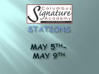 Stations May 5 th -  May 9 th