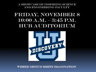 Friday, November 8 10:00 a.m. – 3:45 p.m. HUB Auditorium