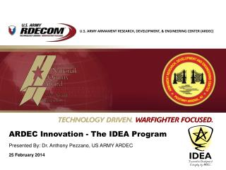 ARDEC Innovation - The IDEA Program Presented By: Dr. Anthony Pezzano, US ARMY ARDEC