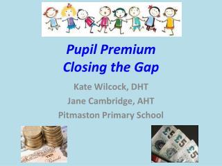 Pupil Premium Closing the Gap