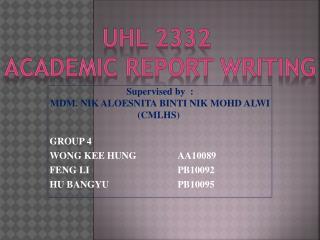 Supervised by  : MDM . NIK ALOESNITA BINTI NIK MOHD ALWI (CMLHS) GROUP 4 WONG KEE HUNGAA10089